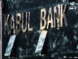 Continuation Of The Kabul Bank Crisis Saga