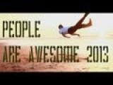 PEOPLE ARE AWESOME 2013