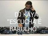 Dj Kaya Escucha&Eacute &eacute Barulho