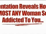 Get Women Addicted To You !!