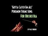 Pokemon Theme Song 'Gotta Catch Em All' For Orchestra By Walt Ribeiro