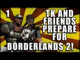 TK And Friends Prepare For Borderlands 2! - Ep.1 - Playing With My Scrote