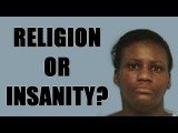 Religion Or Insanity? Where's The Line?