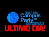 Campus Party: Ultimo Dia!
