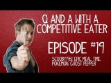 Q & A With A Competitive Eater - Episode 19 - Scooby1961, Epic Meal Time, Pokemon, Ghost Pepper