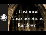 5 Historical Misconceptions Rundown