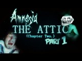 THERE'S NO ATTIC, IN THE ATTIC D: - Amnesia: Custom Story - Part 1 - The Attic Chapter 2