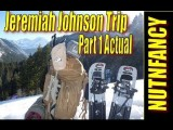 Pt 1 Jeremiah Johnson Trip, By Nutnfancy