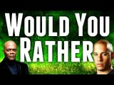 Would You Rather? Samuel L. Jackson Or Vin Diesel
