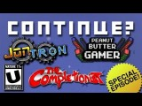Continue? 100th-ish EpisodeSpecial! W JonTron, PeanutButterGamer, TheCompletionist, & Underbelly!