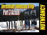 Pt 3 Jeremiah Johnson Trip By Nutnfancy
